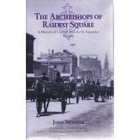 The Archbishops Of Railway Square. A History Of Christ Church , St. Laurence, Sydney