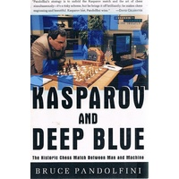 Kasparov And Deep Blue. The Historic Chess Match Between Man And Machine