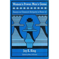 Woman's Power, Man's Game. Essays On Classical Antiquity In Honor Of Joy K King