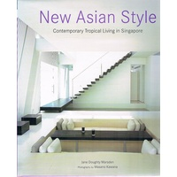 New Asian Style. Contemporary Tropical Living In Singapore
