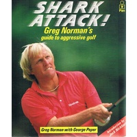 Shark Attack. Greg Norman's Guide To Aggressive Golf