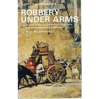 Robbery Under Arms. A Story Of Life And Adventure In The Bush And In The Australian Goldfields