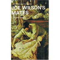 Joe Wilson's Mates. 56 Stories From The Prose Works Of Henry Lawson