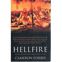 Hellfire. The Story Of Australia, Japan And The Prisoners Of War.