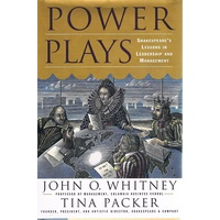 Power Plays. Shakespeare's Lessons In Leadership And Management
