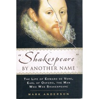 """Shakespeare"". By Another Name. The Life Of Edward De Vere, Earl Of Oxford, The Man Who Was Shakespeare"