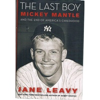 The Last Boy. Mickey Mantle And The End Of America's Childhood