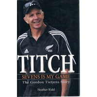Titch. Sevens Is My Game. The Gordon Tietjens Story