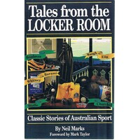 Tales From The Locker Room. Classic Stories Of Australian Sport