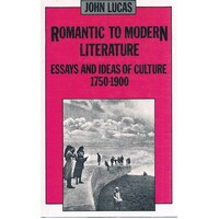Romantic To Modern Literature. Essays And Ideas Of Culture 1750-1900