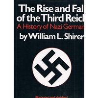 The Rise And Fall Of The Third Reich. A History Of Nazi Germany
