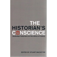 The Historian's Conscience. Australian Historians On The Ethics Of History