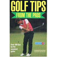 Golf Tips From The Pros. Over One Hundred Tips For The Weekend Golfer