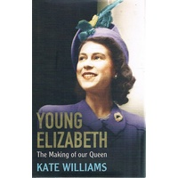 Young Elizabeth. The Making Of Our Queen