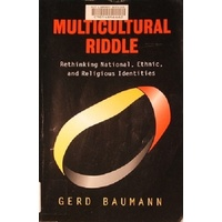 The Multicultural Riddle. Rethinking National, Ethnic. And Religious Identities