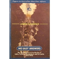 No Easy Answers. The Development Of The Navies Of India, Pakistan, Bangladesh And Sri Lanka 1945-1996.