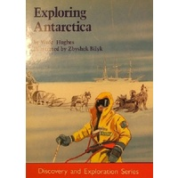 Exploring Antarctica. Discovery And Exploration Series.