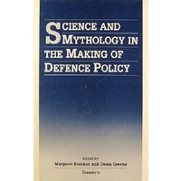Science And Mythology In The Making Of Defence Policy.