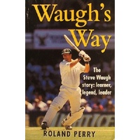 Waugh's Way. The Steve Waugh Story. Learner, Legend, Leader
