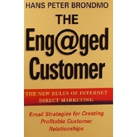 The Engaged Customer. The New Rules Of Internet Direct Marketing