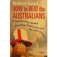 How To Beat The Australians. At Golf, Running, Surfing, Shooting, Bowls, Trivia And, Yes, Even Cricket