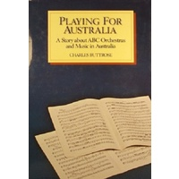 Playing For Australia. A Story About ABC Orchestras And Music In Australia