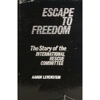 Escape To Freedom. The Story Of The International Rescue Committee