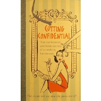 Cutting Confidential. True Confessions And Trade Secrets Of A Celebrity Hairdresser