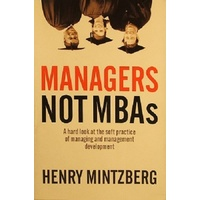Managers Not MBAs. A Hard Look At The Soft Practice Of Managing And Management Development