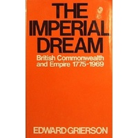 The Imperial Dream. British Commonwealth And Empire 1775-1969