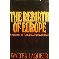 The Rebirth of Europe. A History of the Years Since the Fall of Hitler