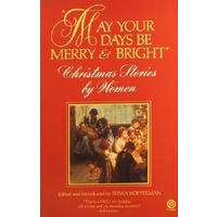 May Your Days Be Merry And Bright. Christmas Stories By Women