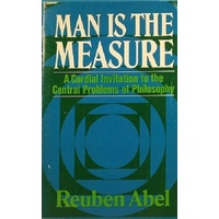 Man Is The Measure. A Cordial Invitation To The Central Problems Of Philosophy