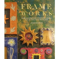 Frame Works. Over 50 Inspired Ideas For Embellishing And Creating Your Own Frames