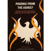 Phoenix From The Ashes. Russia's Defence Industrial Complex And Its Arms Exports.