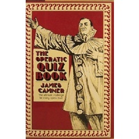 The Operatic Quiz Book. The Ultimate Challenge For Every Opera Lover.