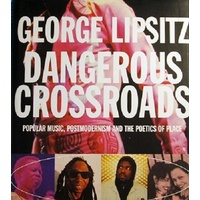 Dangerous Crossroads. Popular Music, Postmodernism And The Poetics Of Place