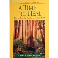 A Time To Heal. How To Reap The Benefits Of Holistic Health