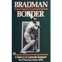 Bradman To Border. A History Of Australia-England Test Matches From 1946