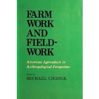 Farm Work And Field-Work. American Agriculture In Anthropological Perspective