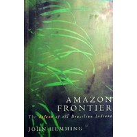 Amazon Frontier. The Defeat Of The Brazilian Indians