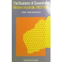 The Business Of Government. Western Australia 1983-1990