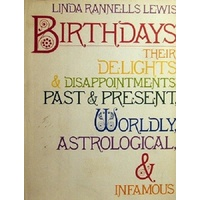 Birthdays. Their Delights & Disappointments, Worldly, Astrological, And Infamous