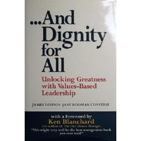 And Dignity For All. Unlocking Greatness With Values-Based Leadership