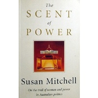 The Scent Of Power. On The Trail Of Women And Power In Australian Politics