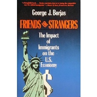 Friends Or Strangers. The Impact Of Immigrants On The U.S. Economy
