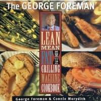 The George Foreman Lean Mean Fat Reducing Grilling Machine Cookbook.