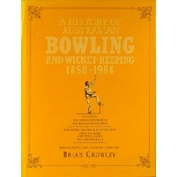 A History Of Australian Bowling And Wicket-Keeping 1850-1986