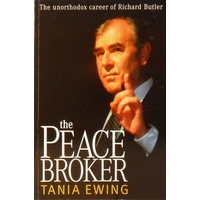 The Peace Broker. The Unorthodox Career Of Richard Butler