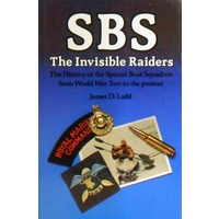 SBS. The Invisible Raiders. The History Of The Special Boat Squadron From World War Two To The Present